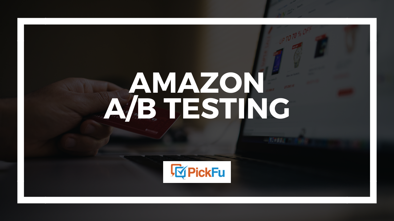 Amazon A/B Testing: What to test for the highest impact