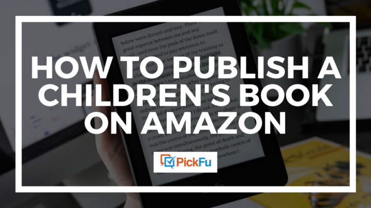 How to Publish a Children's Book on Amazon | PickFu.com