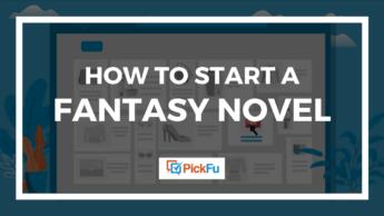 How to Start a Fantasy Novel | PickFu.com