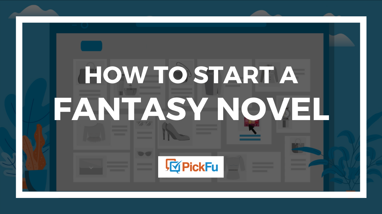 How to Start a Fantasy Novel | PickFu.com