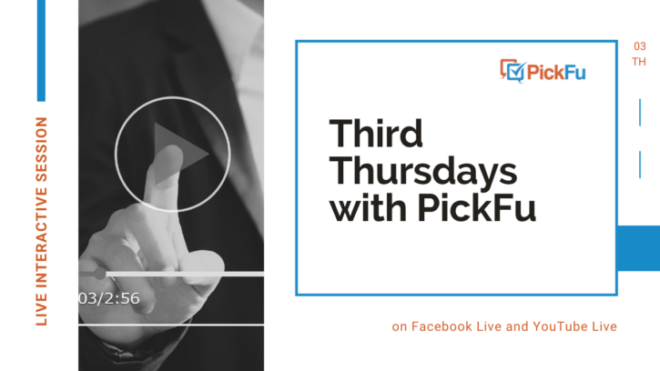 Join PickFu every Third Thursday on Facebook Live and YouTube Live