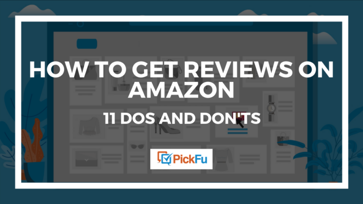 How to Get Reviews on Amazon: 11 Dos and Don'ts   PickFu.com