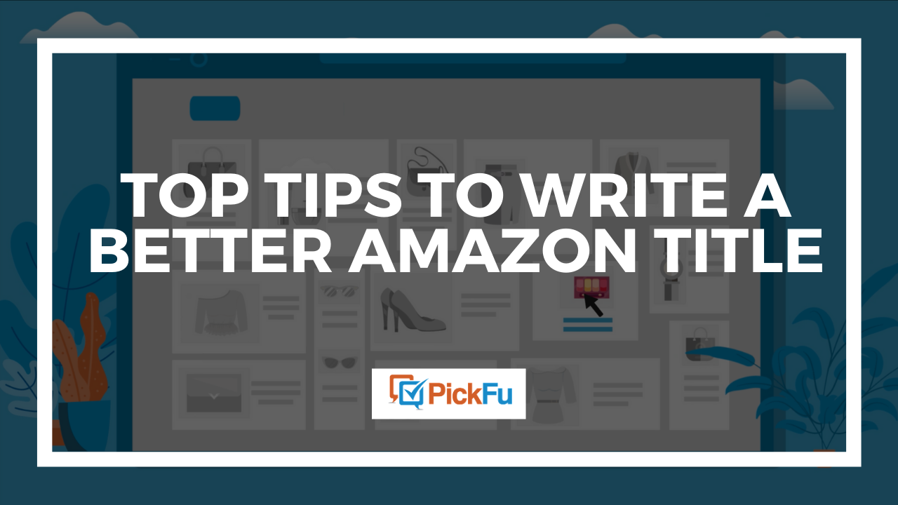A header image that says, 'Top Tips to Write A Better Amazon Title.'