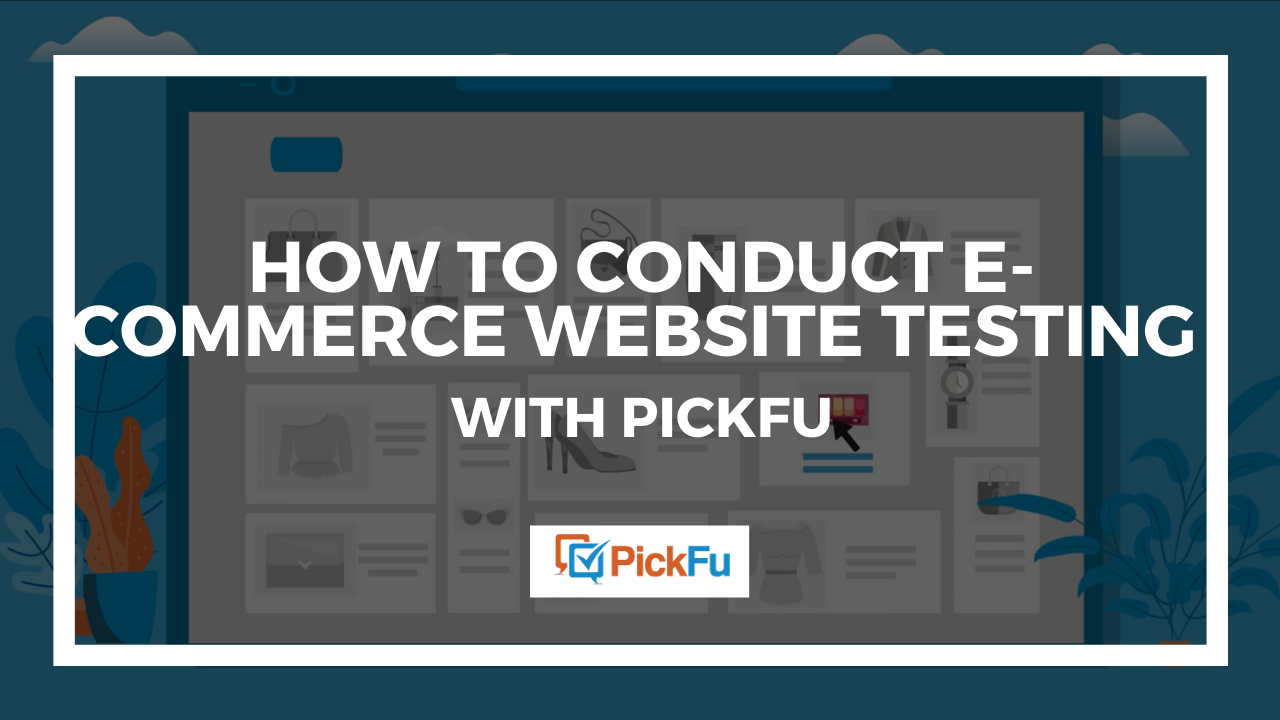 Header image that reads, 'How to Conduct E-Commerce Website Testing with PickFu.'