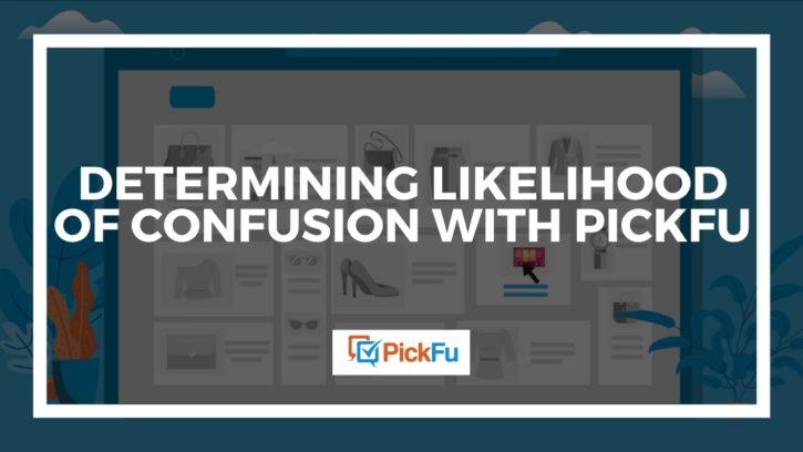 """A header image that reads, """"Determining Likelihood of Confusion with PickFu."""""""