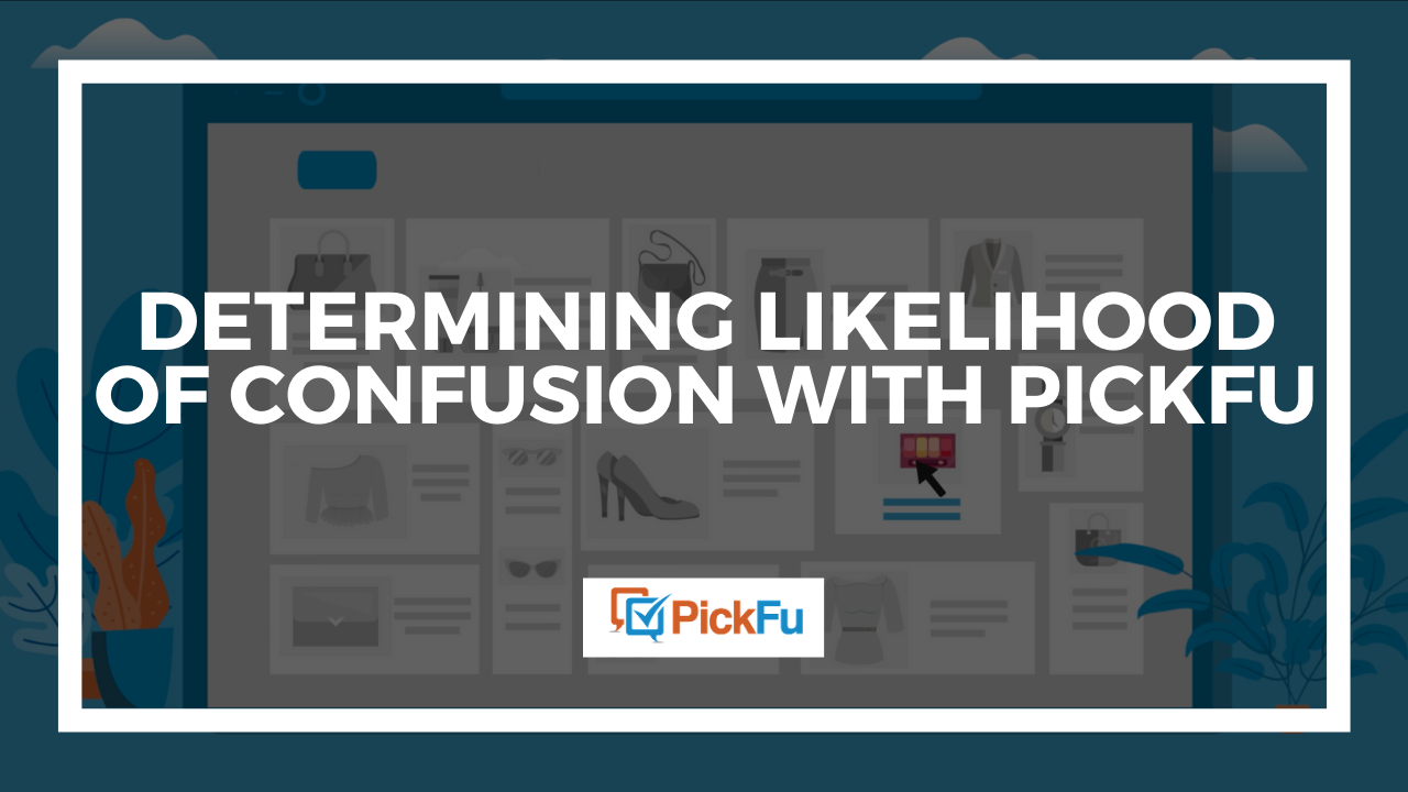 "A header image that reads, ""Determining Likelihood of Confusion with PickFu."""
