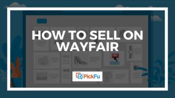 PickFu - How to Sell on Wayfair
