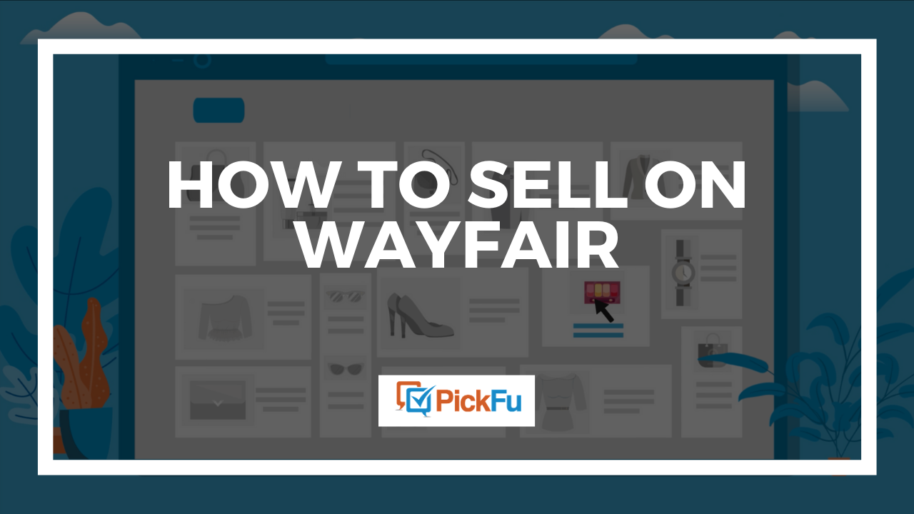 PickFu - How to Sell on Wayfair