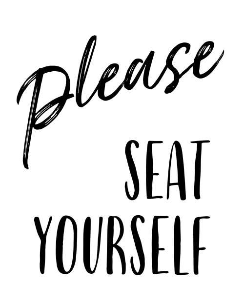 """A black and white image of a sign that reads, """"Please Seat Yourself."""""""